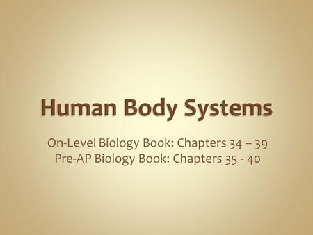 Human Body Systems On-Level Biology Book: Chapters 34 – 39