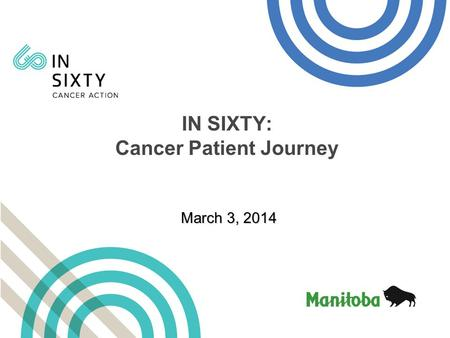 March 3, 2014 IN SIXTY: Cancer Patient Journey. RELEASE AVAILABLE AT: