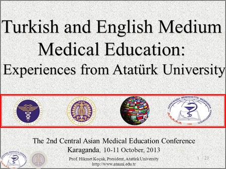 / 231 The 2nd Central Asian Medical Education Conference Karaganda, 10-11 October, 2013 Turkish and English Medium Medical Education: Experiences from.