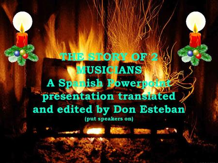 THE STORY OF 2 MUSICIANS A Spanish Powerpoint presentation translated and edited by Don Esteban (put speakers on)