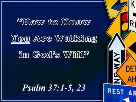 """How to Know You Are Walking in God's Will"" Psalm 37:1-5, 23."