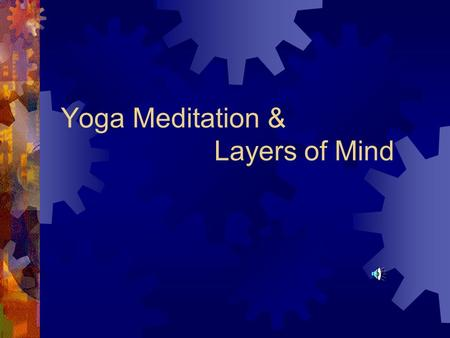 Yoga Meditation & Layers of Mind. YOGA  It is more than physical exercise.  It is a system to develop the human being in all aspects.  To attain harmony,