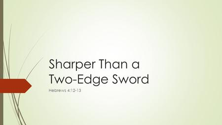 "Sharper Than a Two-Edge Sword Hebrews 4:12-13. Purpose of ""Letter to Hebrews"" Hold fast the confession of faith: Jesus is our Christ! Heb. 3:1; 4:14."