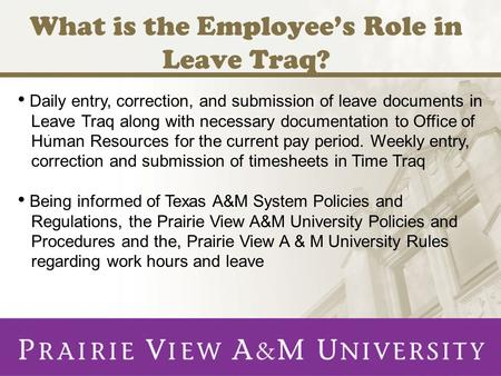 What is the Employee's Role in Leave Traq?. Daily entry, correction, and submission of leave documents in Leave Traq along with necessary documentation.