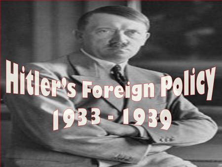 Today we are learning What a foreign policy is. Details of Hitler's foreign policy.