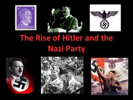 The Rise of Hitler and the Nazi Party. Adolf Hitler ' s Early Life Hitler was born on April 20 th, 1889 in AUSTRIA He had a poor relationship with his.