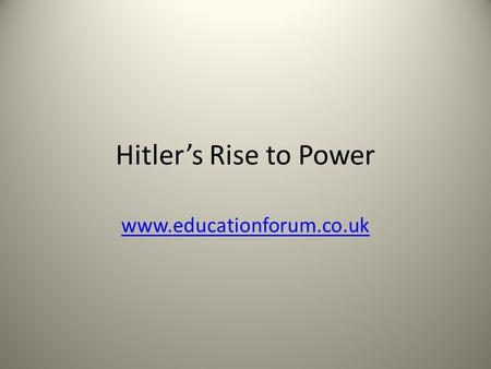 Hitler's Rise to Power www.educationforum.co.uk. Section A Long Term Factors Long-term bitterness Deep anger about the First World War and the Treaty.