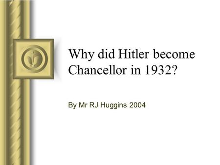 Why did Hitler become Chancellor in 1932? By Mr RJ Huggins 2004.