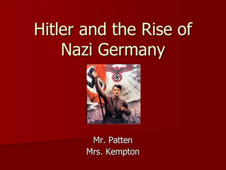 Hitler and the Rise of Nazi Germany Mr. Patten Mrs. Kempton.