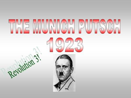BACKGROUND HISIn November 1923 Hitler saw HIS chance to start a revolution! Germany was very unstable: 1.Invasion of the Ruhr 2.Hyperinflation 3.Weimar.