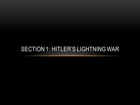SECTION 1: HITLER'S LIGHTNING WAR. NON-AGGRESSION PACT An agreement between Germany and the Soviet Union in which each promised not to invade the other.