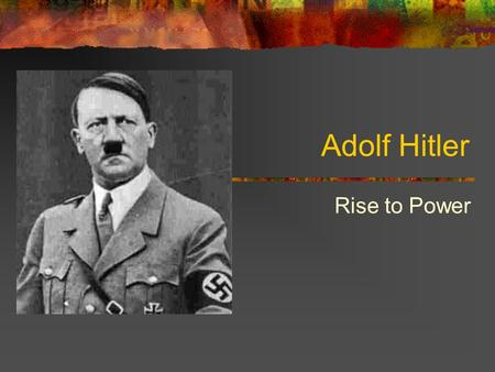 Adolf Hitler Rise to Power.