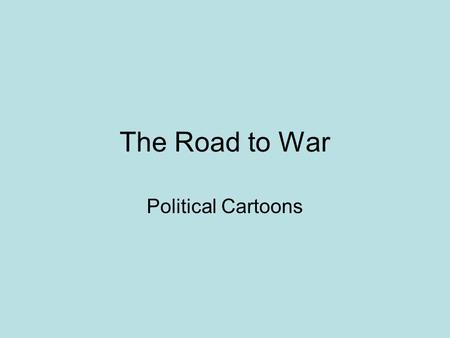 The Road to War Political Cartoons.