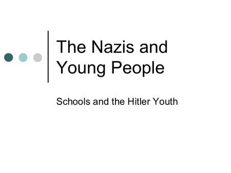 The Nazis and Young People Schools and the Hitler Youth.