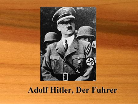 Adolf Hitler, Der Fuhrer. A Bit of Background  Born in Braunau am Inn, Austria on April 20th, 189l  His family was working-peasant class  His father.