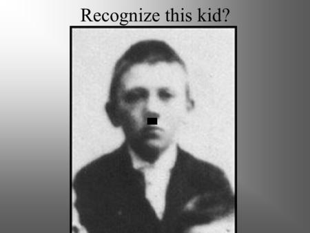 Recognize this kid? Adolf Hitler The rise of Nazi Germany.