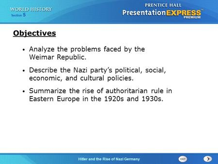 Hitler and the Rise of Nazi Germany Section 5 Objectives Analyze the problems faced by the Weimar Republic. Describe the Nazi party's political, social,