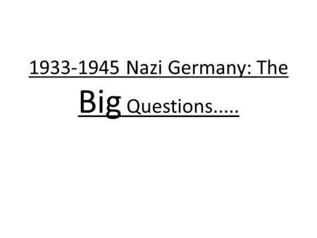 1933-1945 Nazi Germany: The Big Questions...... How did Hitler become dictator of Germany? Reichstag Fire Feb 1933 Enabling Act March 1933: makes Germany.