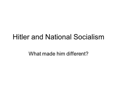 Hitler and National Socialism What made him different?