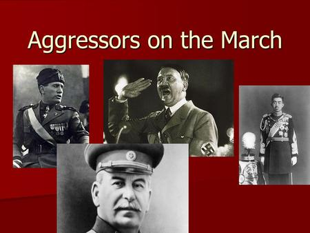 Aggressors on the March. 1931 – Japan Invades Manchuria.