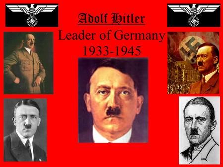 Adolf Hitler Leader of Germany 1933-1945 The early years Born in the town of Braunau am Inn, Austria April 20,1889. Of 6 children, only 2 survived, he.