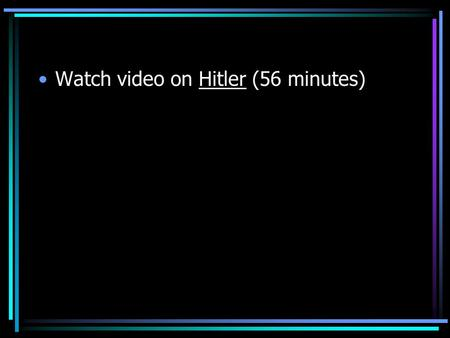 Watch video on Hitler (56 minutes)