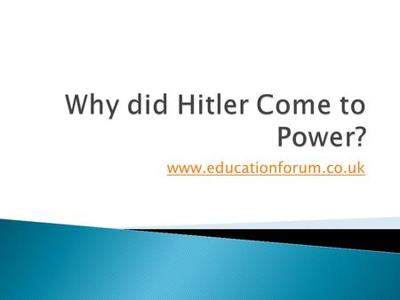 Www.educationforum.co.uk.  Deep anger about the First World War and the Treaty of Versailles created an underlying bitterness and desire for revenge.