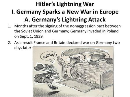 Hitler's Lightning War I. Germany Sparks a New War in Europe A. Germany's Lightning Attack 1.Months after the signing of the nonaggression pact between.