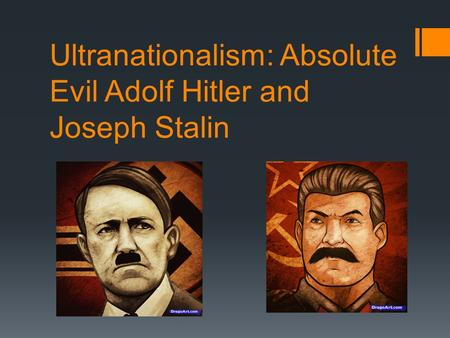 Ultranationalism: Absolute Evil Adolf Hitler and Joseph Stalin
