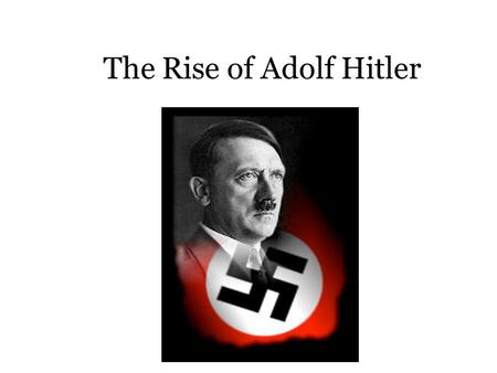 The Rise of Adolf Hitler. In 1919 Germany is forced to accept the terms of the Treaty of Versailles War Guilt Clause: blame Loss of land (colonies) and.