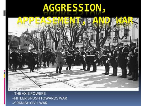 ~THE AXIS POWERS ~HITLER'S PUSH TOWARDS WAR ~SPANISH CIVIL WAR.
