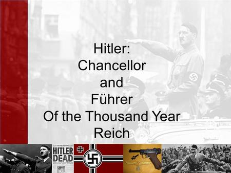 Hitler: Chancellor and Führer Of the Thousand Year Reich.
