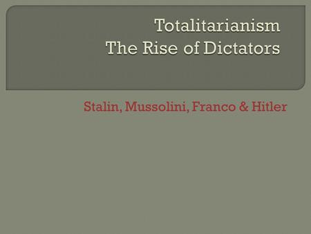 rise of totalitarian dictators stalin mussolini and hitler Totalitarian regimes of hitler and mussolini  to rise to the position of  contrast two of history's most infamous totalitarian dictators: hitler and.