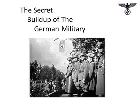 The Secret Buildup of The German Military. Once Hitler gained complete control over Nazi Germany, he directed his attention towards rebuilding the German.