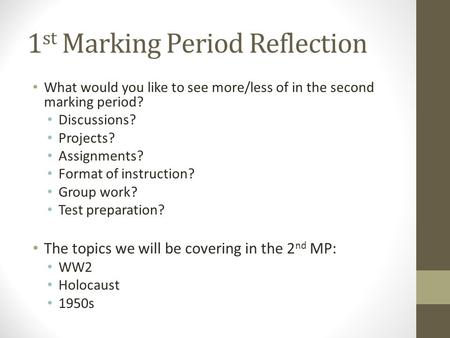 1 st Marking Period Reflection What would you like to see more/less of in the second marking period? Discussions? Projects? Assignments? Format of instruction?