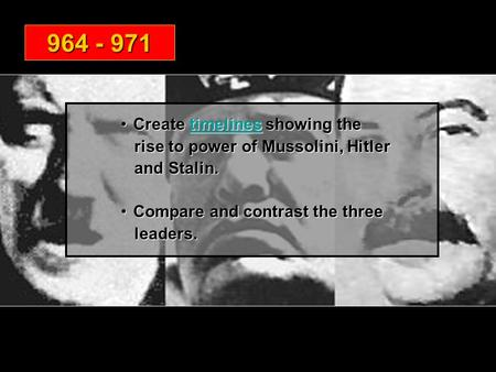 Create timelines showing theCreate timelines showing thetimelines rise to power of Mussolini, Hitler rise to power of Mussolini, Hitler and Stalin. and.