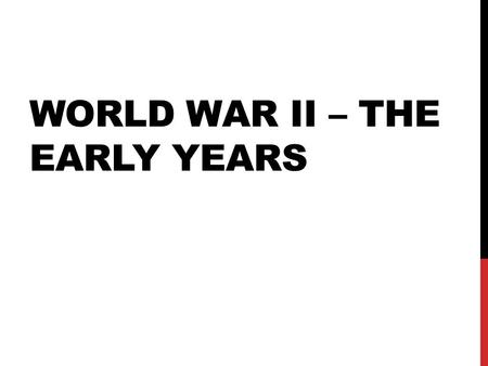 World War II – The Early Years