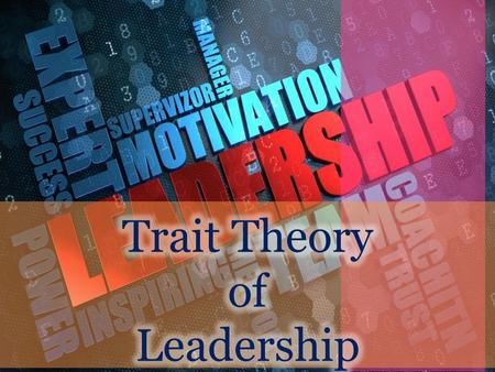 Trait Theory of Leadership.