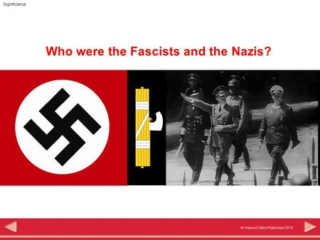 © HarperCollins Publishers 2010 Significance Who were the Fascists and the Nazis?