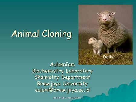 Aulani GE Presentation 4 Animal Cloning Dolly Aulanni'am Biochemistry Laboratory Chemistry Department Brawijaya University