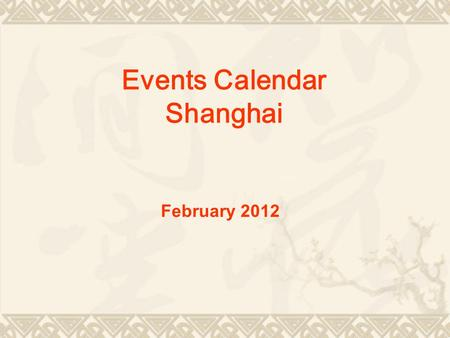 Events Calendar Shanghai February 2012. Lantern Festival The fifteenth day of the first lunar month is the Spring Festival after the first important.