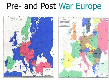 Pre- and Post War EuropeWar Europe What changes in the map of Europe were made after WWI?