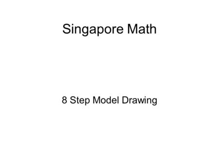 Singapore Math 8 Step Model Drawing. Why? A study compared math achievement in over 40 countries in grades 4, 8 and 12. Singapore and a handful of East.
