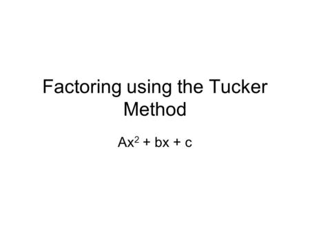 Factoring using the Tucker Method