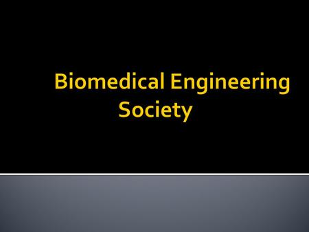 The Biomedical Engineering Society, or BMES is both a professional and social organization for students interested in biomedical engineering. The organization.