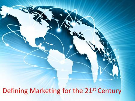 Defining Marketing for the 21 st Century. The New Marketing Realities New Company Capabilities Major Societal Forces Information Technology Globalization.
