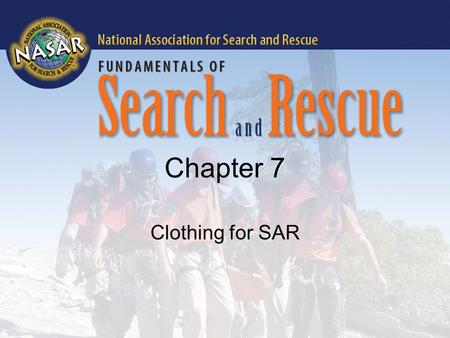 Chapter 7 Clothing for SAR. Objectives (1 of 3) List at least three characteristics in the various natural and synthetic materials used in the construction.