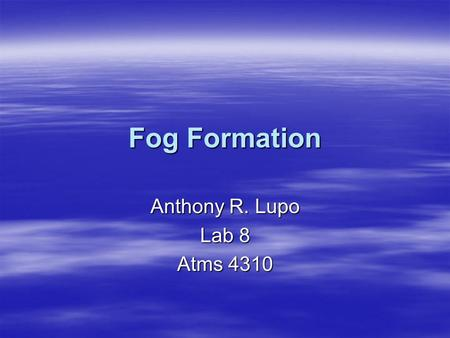 Fog Formation Anthony R. Lupo Lab 8 Atms 4310.