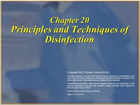 Chapter 20 Principles and Techniques of Disinfection Copyright 2003, Elsevier Science (USA). All rights reserved. No part of this product may be reproduced.