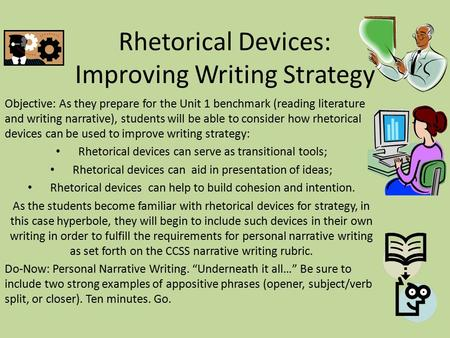 Rhetorical Devices: Improving Writing Strategy Objective: As they prepare for the Unit 1 benchmark (reading literature and writing narrative), students.